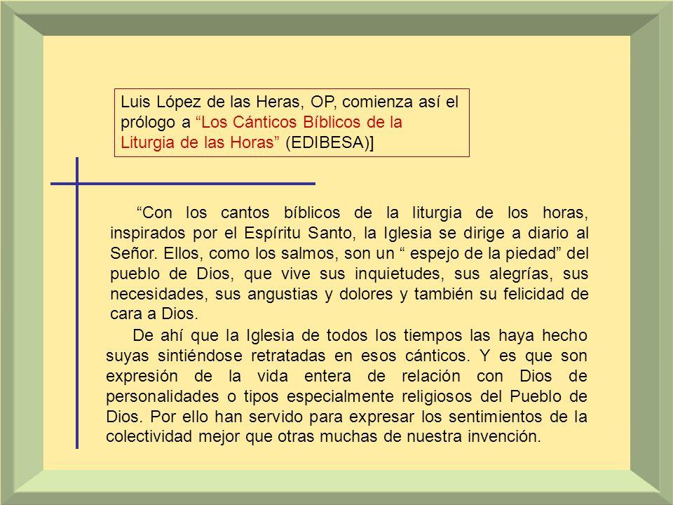Luis López de las Heras, OP, comienza así el prólogo a Los Cánticos Bíblicos de la Liturgia de las Horas (EDIBESA)]